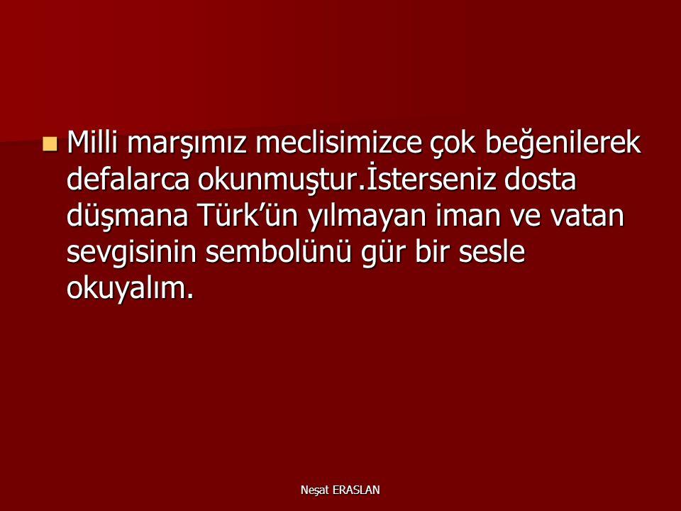 Neşat ERASLAN Mehmet Akif 1921 de İstiklâl Marşını yazdı. Düzenlenen yarışmada bu marş birinciliği kazandı. İstiklâl Marşı 17 Şubat 1921 de Sebilürreş