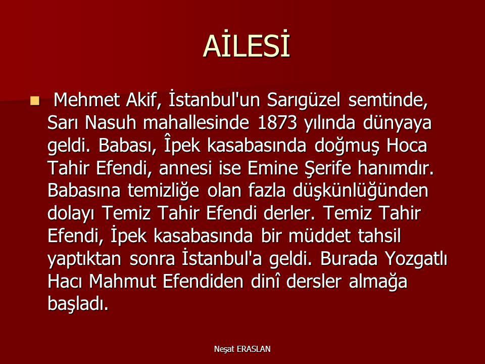 AİLESİ AİLESİ Mehmet Akif, İstanbul un Sarıgüzel semtinde, Sarı Nasuh mahallesinde 1873 yılında dünyaya geldi.