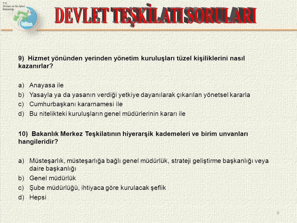 9) Hizmet yönünden yerinden yönetim kuruluşları tüzel kişiliklerini nasıl kazanırlar? a)Anayasa ile b)Yasayla ya da yasanın verdiği yetkiye dayanılara