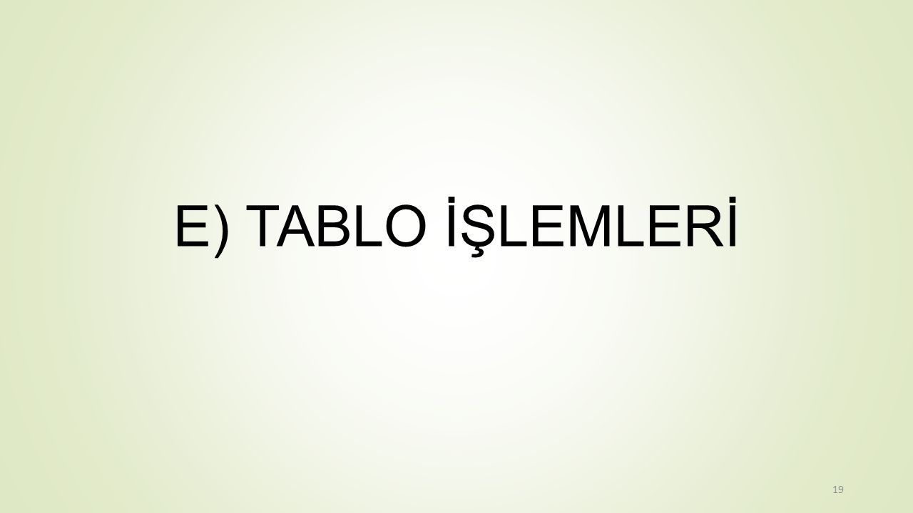 E) TABLO İŞLEMLERİ 19