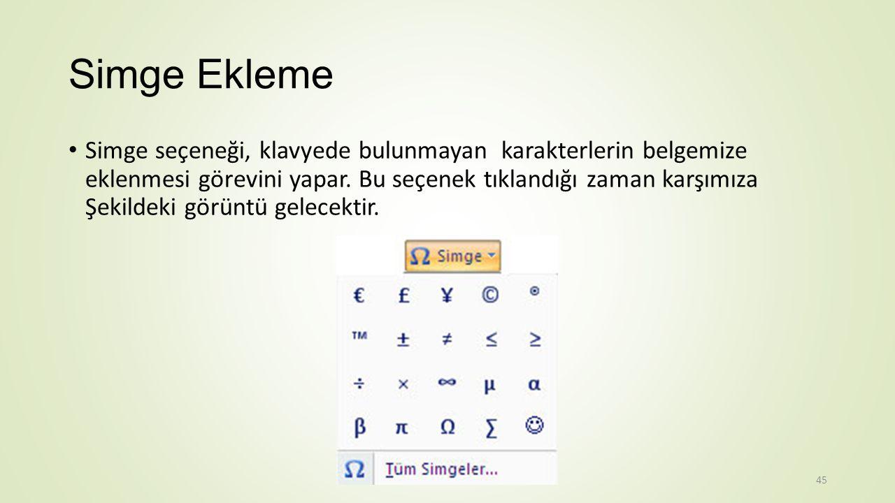 Simge Ekleme Simge seçeneği, klavyede bulunmayan karakterlerin belgemize eklenmesi görevini yapar.