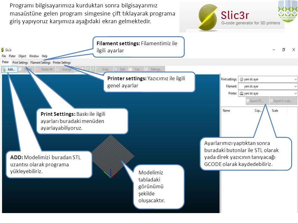 ADD: Modelimizi buradan STL uzantısı olarak programa yükleyebiliriz.