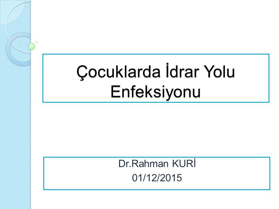 Çocuklarda İdrar Yolu Enfeksiyonu Dr.Rahman KURİ 01/12/2015