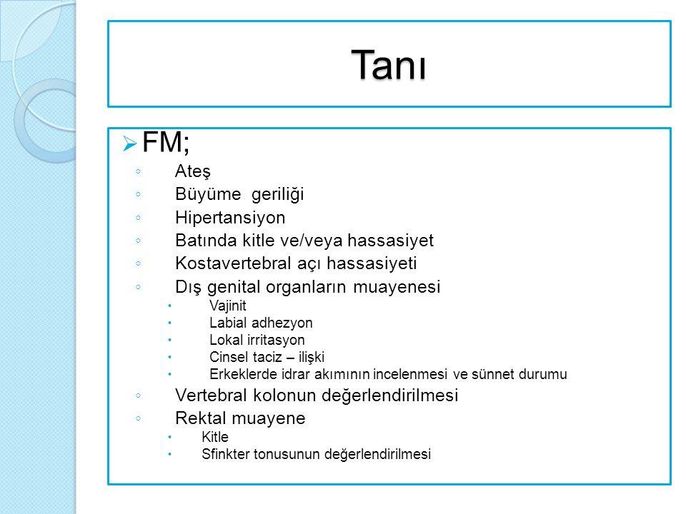 Tanı  FM; ◦ Ateş ◦ Büyüme geriliği ◦ Hipertansiyon ◦ Batında kitle ve/veya hassasiyet ◦ Kostavertebral açı hassasiyeti ◦ Dış genital organların muaye