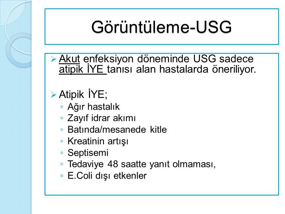 Görüntüleme-USG  Akut enfeksiyon döneminde USG sadece atipik İYE tanısı alan hastalarda öneriliyor.  Atipik İYE; ◦ Ağır hastalık ◦ Zayıf idrar akımı