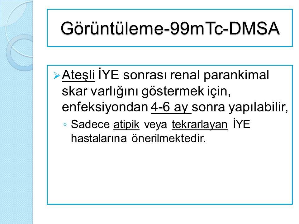 Görüntüleme-99mTc-DMSA  Ateşli İYE sonrası renal parankimal skar varlığını göstermek için, enfeksiyondan 4-6 ay sonra yapılabilir, ◦ Sadece atipik ve