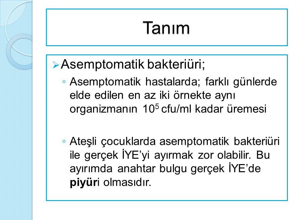 Tanım  Asemptomatik bakteriüri; ◦ Asemptomatik hastalarda; farklı günlerde elde edilen en az iki örnekte aynı organizmanın 10 5 cfu/ml kadar üremesi