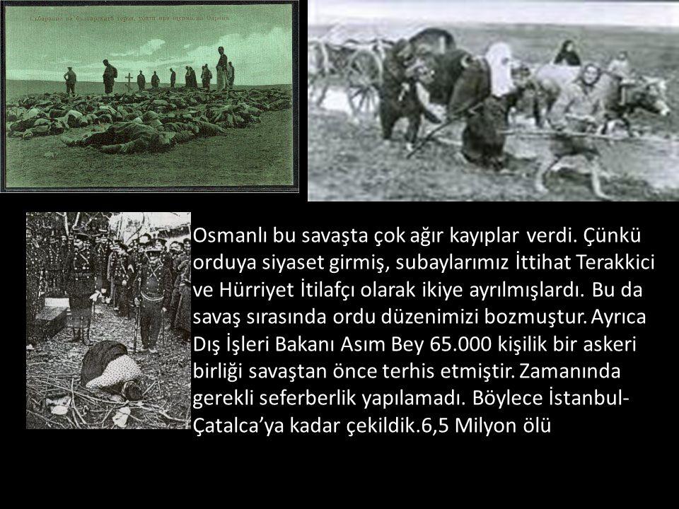 Osmanlı bu savaşta çok ağır kayıplar verdi. Çünkü orduya siyaset girmiş, subaylarımız İttihat Terakkici ve Hürriyet İtilafçı olarak ikiye ayrılmışlard