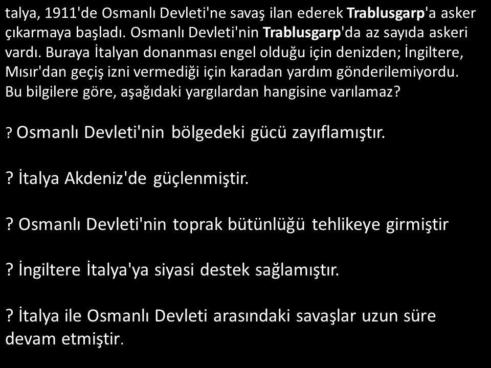 talya, 1911 de Osmanlı Devleti ne savaş ilan ederek Trablusgarp a asker çıkarmaya başladı.