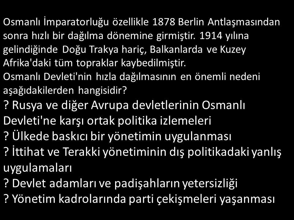 Osmanlı İmparatorluğu özellikle 1878 Berlin Antlaşmasından sonra hızlı bir dağılma dönemine girmiştir.