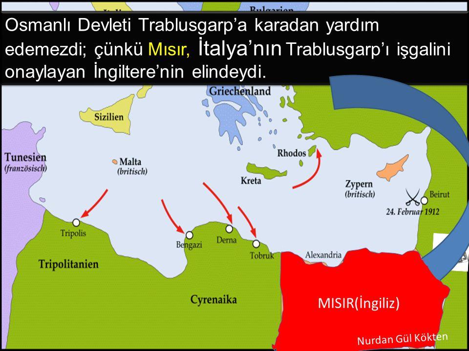 Osmanlı Devleti Trablusgarp'a karadan yardım edemezdi; çünkü Mısır, İtalya'nın Trablusgarp'ı işgalini onaylayan İngiltere'nin elindeydi. MISIR(İngiliz