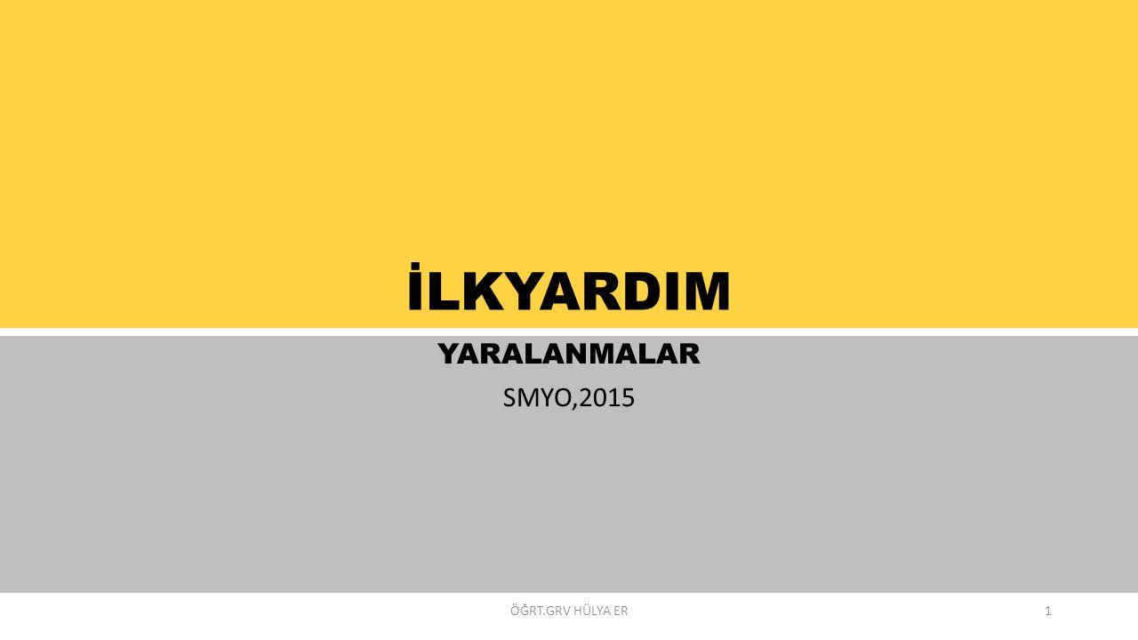 İLKYARDIM YARALANMALAR SMYO,2015 ÖĞRT.GRV HÜLYA ER1