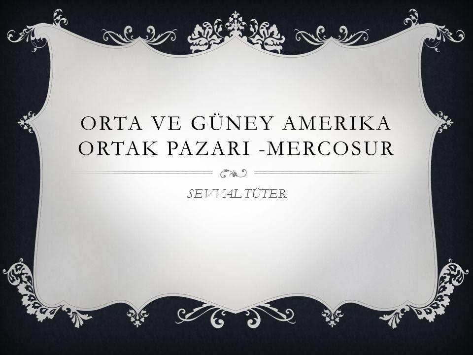 ORTA VE GÜNEY AMERIKA ORTAK PAZARI -MERCOSUR SEVVAL TÜTER