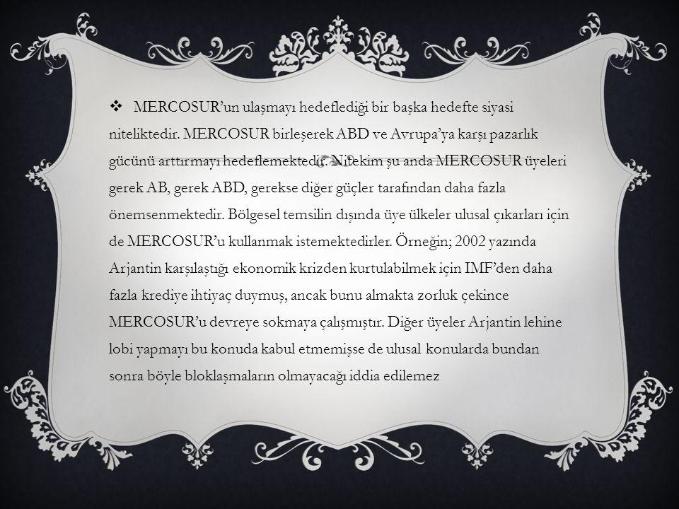  MERCOSUR'un ulaşmayı hedeflediği bir başka hedefte siyasi niteliktedir.