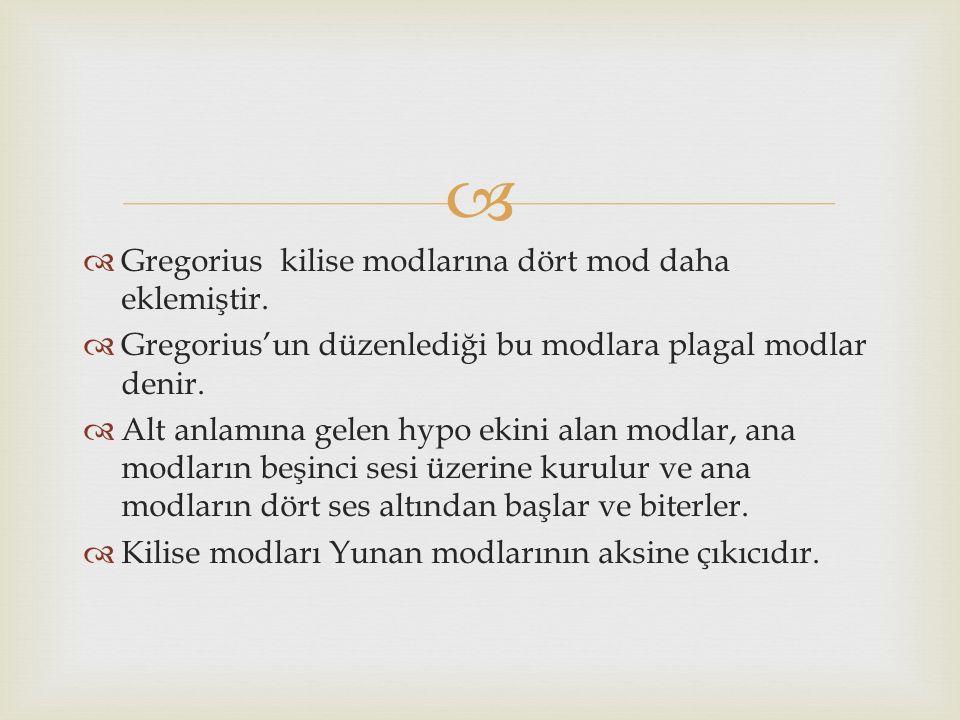   Gregorius kilise modlarına dört mod daha eklemiştir.  Gregorius'un düzenlediği bu modlara plagal modlar denir.  Alt anlamına gelen hypo ekini al