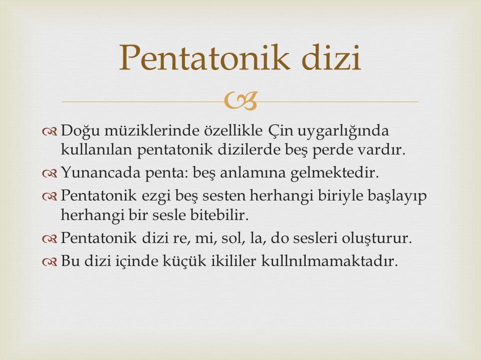   Doğu müziklerinde özellikle Çin uygarlığında kullanılan pentatonik dizilerde beş perde vardır.  Yunancada penta: beş anlamına gelmektedir.  Pent