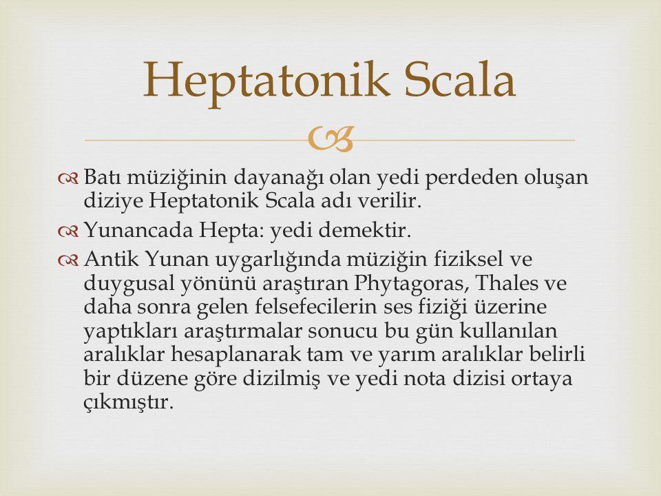   Batı müziğinin dayanağı olan yedi perdeden oluşan diziye Heptatonik Scala adı verilir.  Yunancada Hepta: yedi demektir.  Antik Yunan uygarlığınd