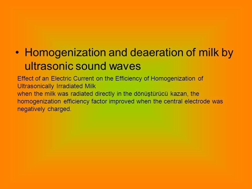 Homogenization and deaeration of milk by ultrasonic sound waves Effect of an Electric Current on the Efficiency of Homogenization of Ultrasonically Ir