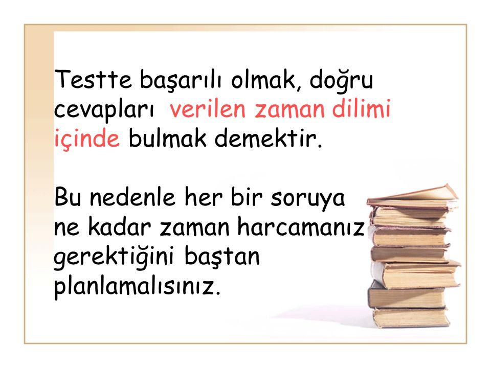 Testte başarılı olmak, doğru cevapları verilen zaman dilimi içinde bulmak demektir.