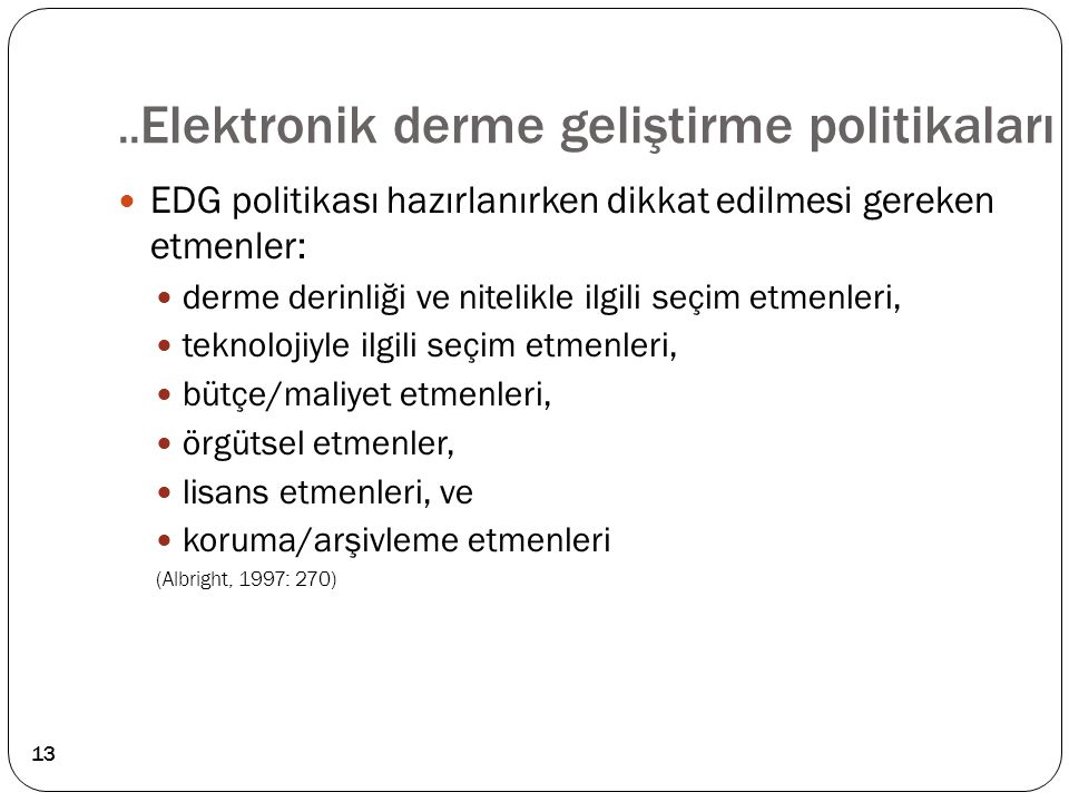 .. Elektronik derme geliştirme politikaları EDG politikası hazırlanırken dikkat edilmesi gereken etmenler: derme derinliği ve nitelikle ilgili seçim e