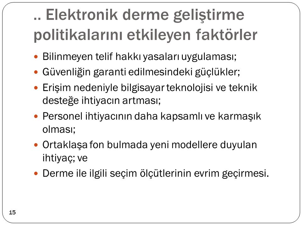 .. Elektronik derme geliştirme politikalarını etkileyen faktörler Bilinmeyen telif hakkı yasaları uygulaması; Güvenliğin garanti edilmesindeki güçlükl