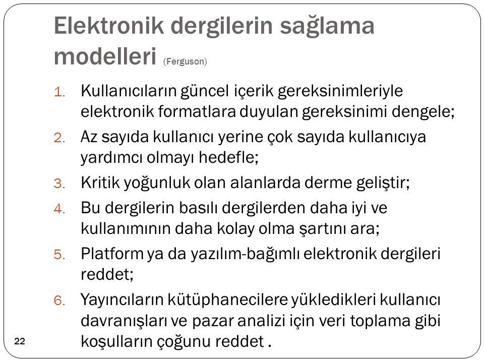 Elektronik dergilerin sağlama modelleri (Ferguson) 1. Kullanıcıların güncel içerik gereksinimleriyle elektronik formatlara duyulan gereksinimi dengele