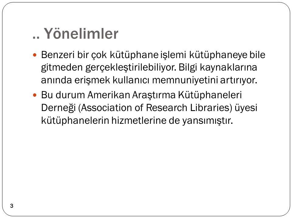 .. Yönelimler Benzeri bir çok kütüphane işlemi kütüphaneye bile gitmeden gerçekleştirilebiliyor. Bilgi kaynaklarına anında erişmek kullanıcı memnuniye