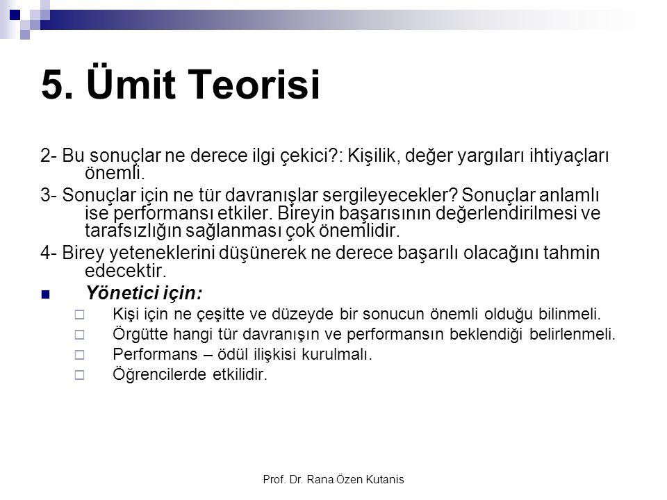 Prof. Dr. Rana Özen Kutanis 5. Ümit Teorisi 2- Bu sonuçlar ne derece ilgi çekici?: Kişilik, değer yargıları ihtiyaçları önemli. 3- Sonuçlar için ne tü