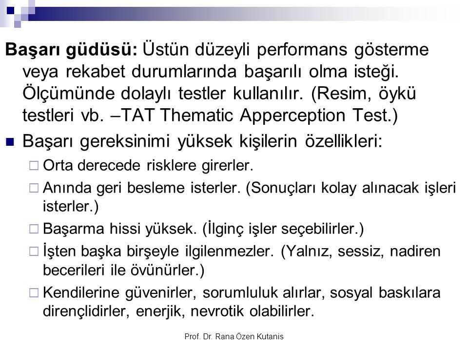 Prof. Dr. Rana Özen Kutanis Başarı güdüsü: Üstün düzeyli performans gösterme veya rekabet durumlarında başarılı olma isteği. Ölçümünde dolaylı testler