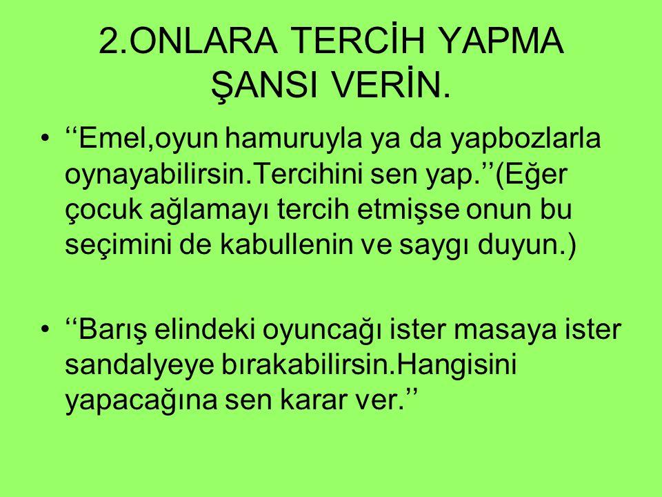2.ONLARA TERCİH YAPMA ŞANSI VERİN.