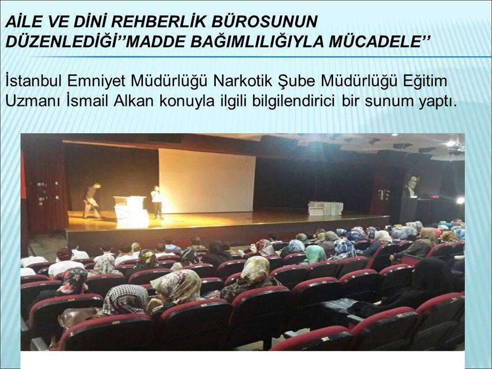 AİLE VE DİNİ REHBERLİK BÜROSUNUN DÜZENLEDİĞİ''MADDE BAĞIMLILIĞIYLA MÜCADELE'' İstanbul Emniyet Müdürlüğü Narkotik Şube Müdürlüğü Eğitim Uzmanı İsmail Alkan konuyla ilgili bilgilendirici bir sunum yaptı.