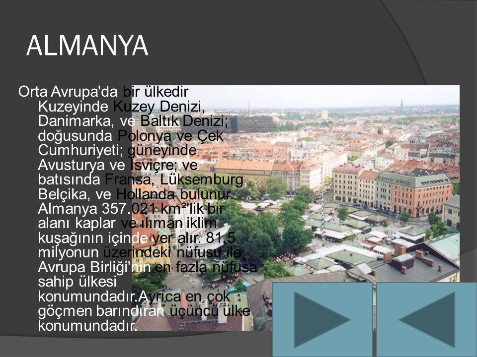 ALMANYA Orta Avrupa da bir ülkedir.