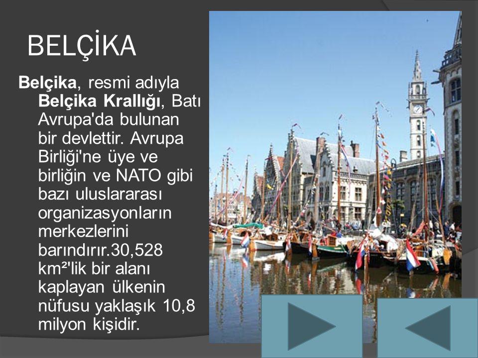 BELÇİKA Belçika, resmi adıyla Belçika Krallığı, Batı Avrupa da bulunan bir devlettir.