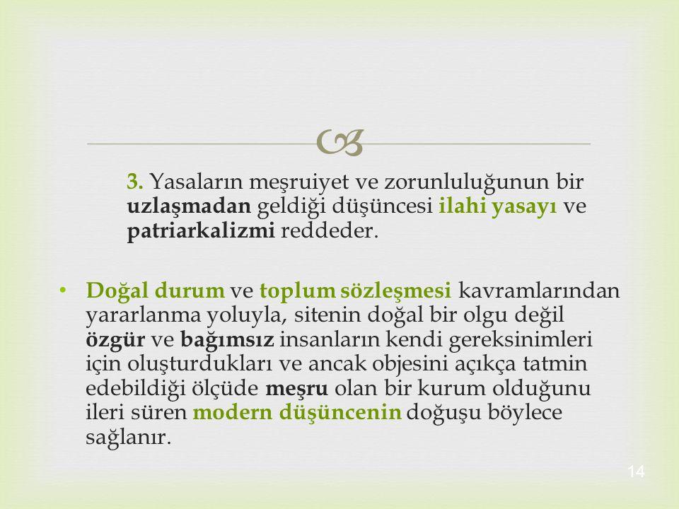  3. Yasaların meşruiyet ve zorunluluğunun bir uzlaşmadan geldiği düşüncesi ilahi yasayı ve patriarkalizmi reddeder. Doğal durum ve toplum sözleşmesi