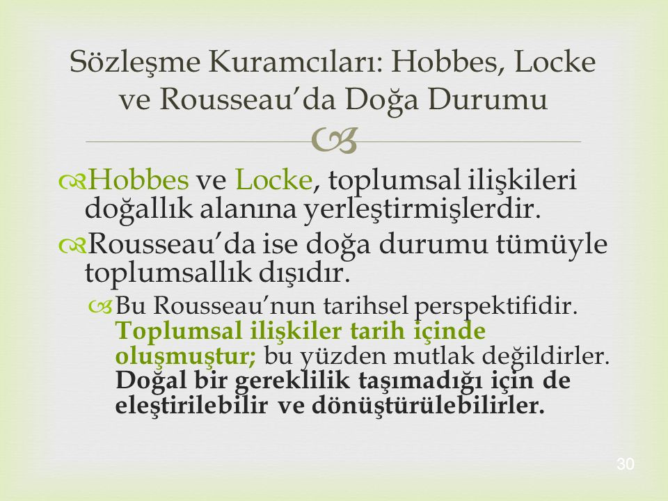   Hobbes ve Locke, toplumsal ilişkileri doğallık alanına yerleştirmişlerdir.  Rousseau'da ise doğa durumu tümüyle toplumsallık dışıdır.  Bu Rousse