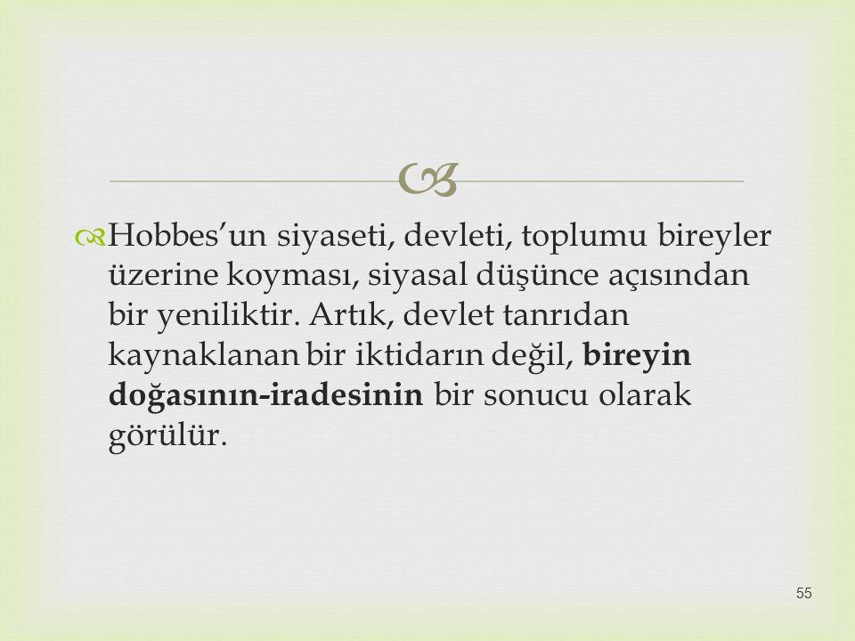   Hobbes'un siyaseti, devleti, toplumu bireyler üzerine koyması, siyasal düşünce açısından bir yeniliktir. Artık, devlet tanrıdan kaynaklanan bir ik