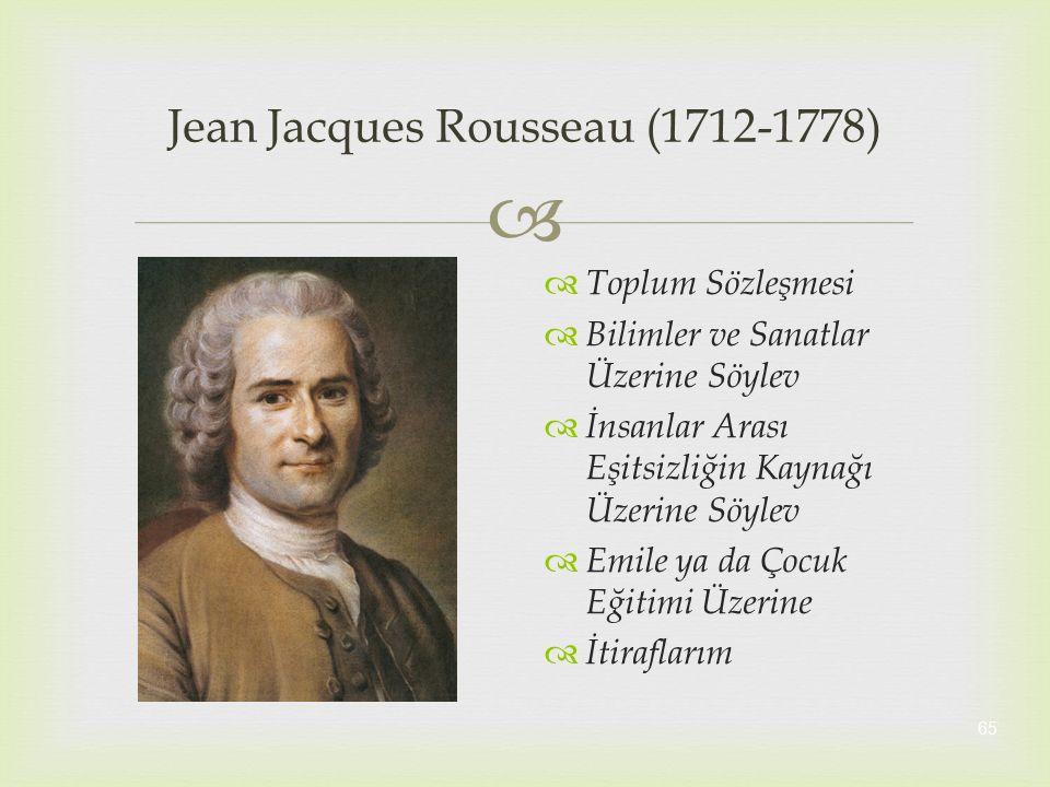  65 Jean Jacques Rousseau (1712-1778)  Toplum Sözleşmesi  Bilimler ve Sanatlar Üzerine Söylev  İnsanlar Arası Eşitsizliğin Kaynağı Üzerine Söylev