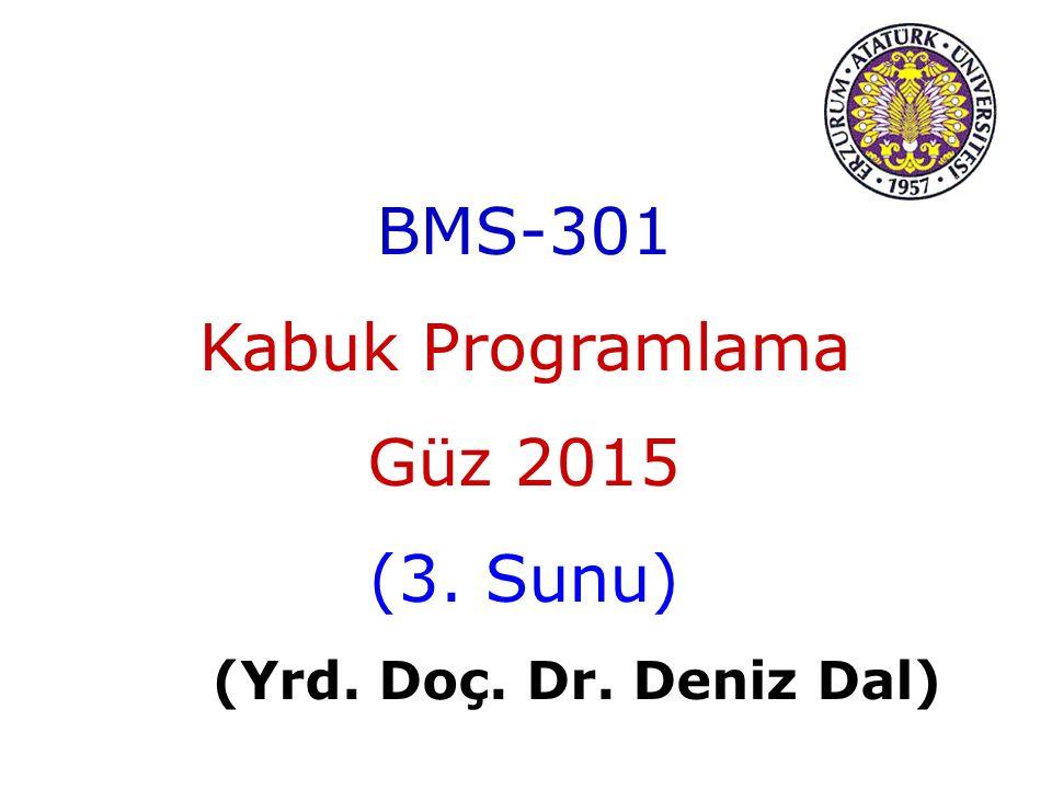 BMS-301 Kabuk Programlama Güz 2015 (3. Sunu) (Yrd. Doç. Dr. Deniz Dal)
