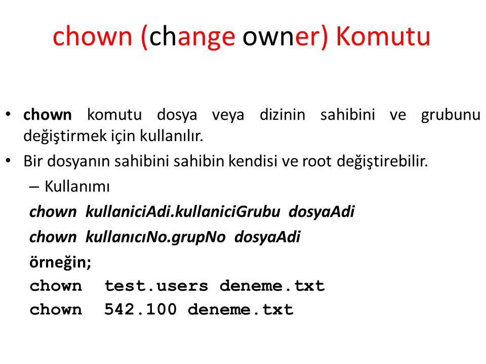 chown (change owner) Komutu chown komutu dosya veya dizinin sahibini ve grubunu değiştirmek için kullanılır.