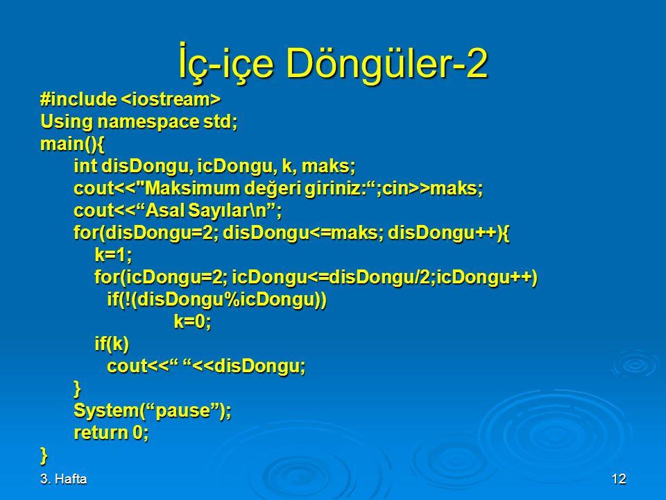 "3. Hafta12 İç-içe Döngüler-2 #include #include Using namespace std; main(){ int disDongu, icDongu, k, maks; cout >maks; cout<<""Asal Sayılar\n""; for(di"
