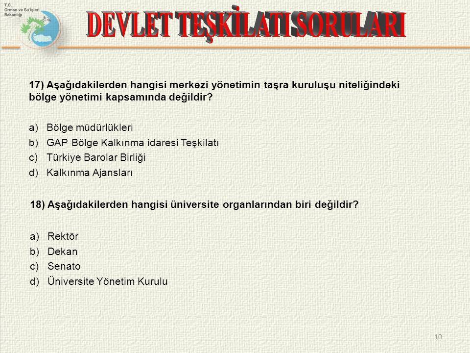 17) Aşağıdakilerden hangisi merkezi yönetimin taşra kuruluşu niteliğindeki bölge yönetimi kapsamında değildir? a)Bölge müdürlükleri b)GAP Bölge Kalkın