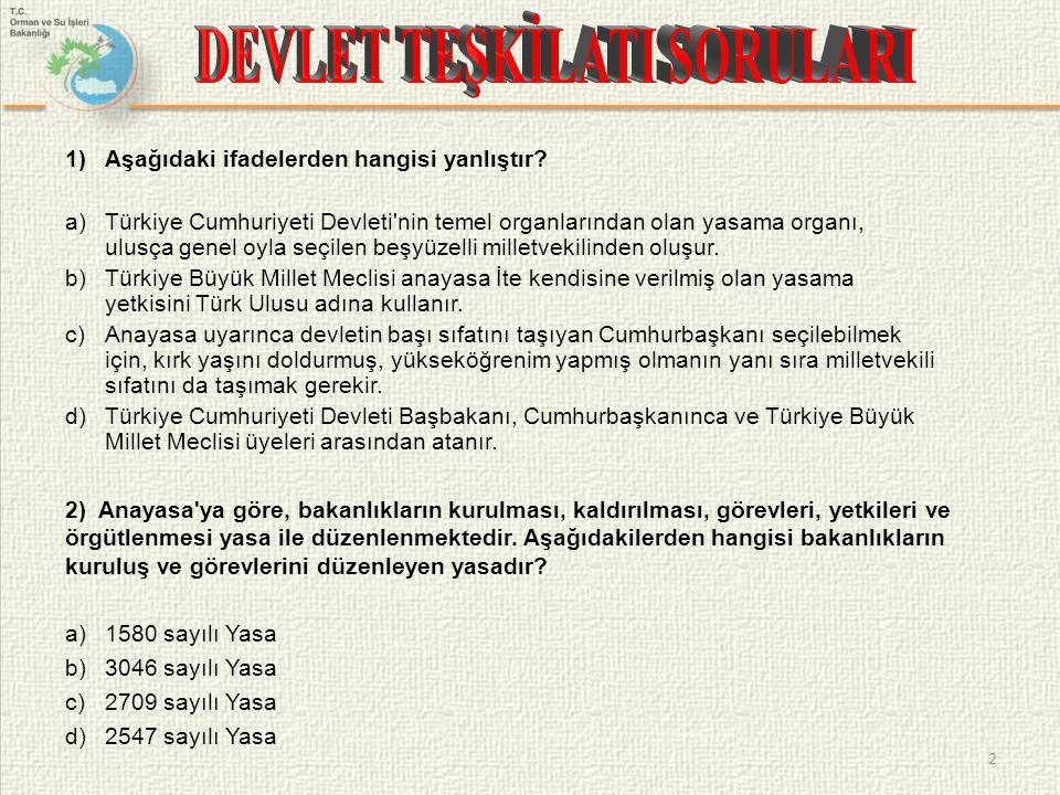 1)Aşağıdaki ifadelerden hangisi yanlıştır? a)Türkiye Cumhuriyeti Devleti'nin temel organlarından olan yasama organı, ulusça genel oyla seçilen beşyüze