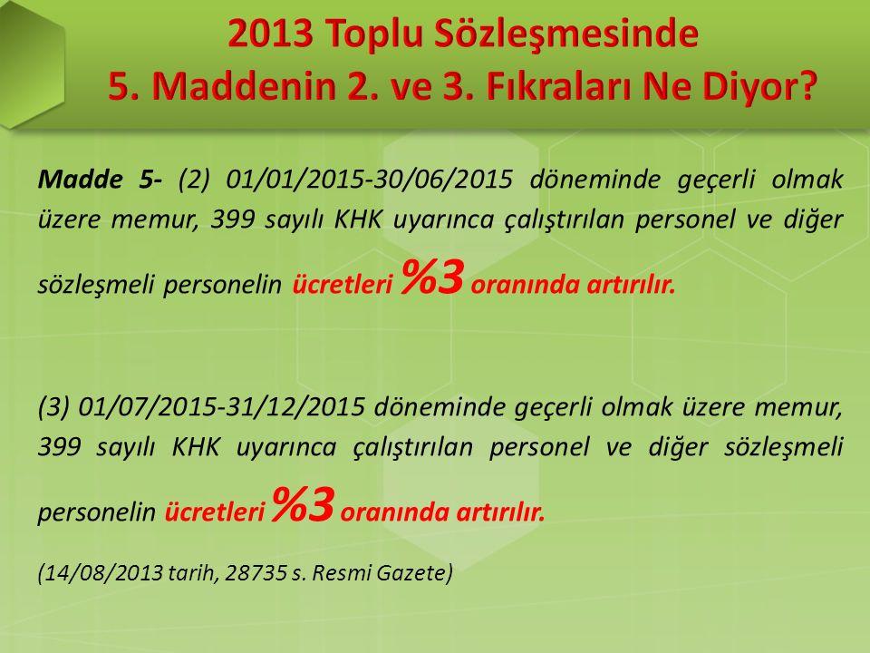 Madde 5- (2) 01/01/2015-30/06/2015 döneminde geçerli olmak üzere memur, 399 sayılı KHK uyarınca çalıştırılan personel ve diğer sözleşmeli personelin ücretleri %3 oranında artırılır.