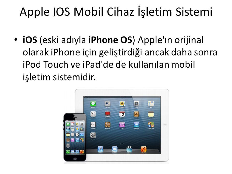 Apple IOS Mobil Cihaz İşletim Sistemi iOS (eski adıyla iPhone OS) Apple ın orijinal olarak iPhone için geliştirdiği ancak daha sonra iPod Touch ve iPad de de kullanılan mobil işletim sistemidir.