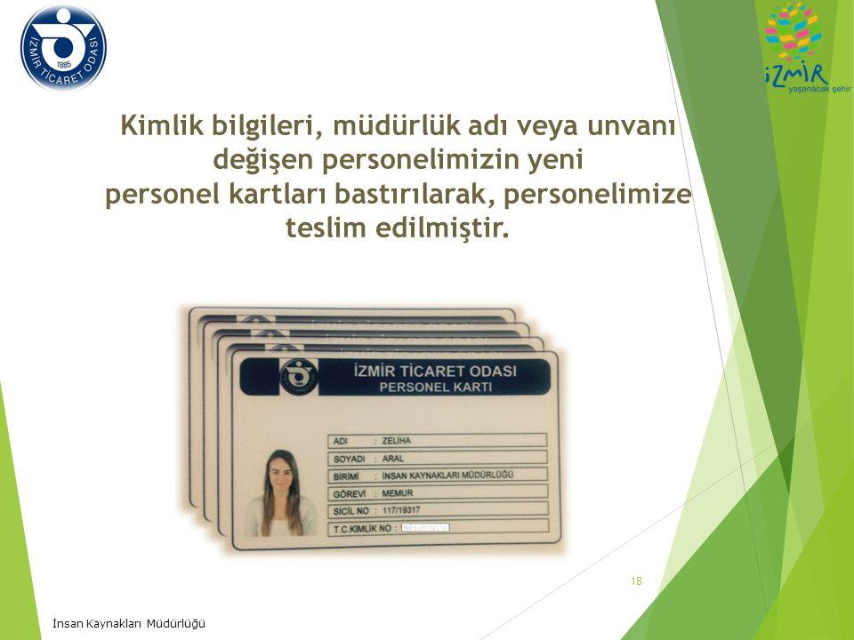 İnsan Kaynakları Müdürlüğü 18 Kimlik bilgileri, müdürlük adı veya unvanı değişen personelimizin yeni personel kartları bastırılarak, personelimize tes