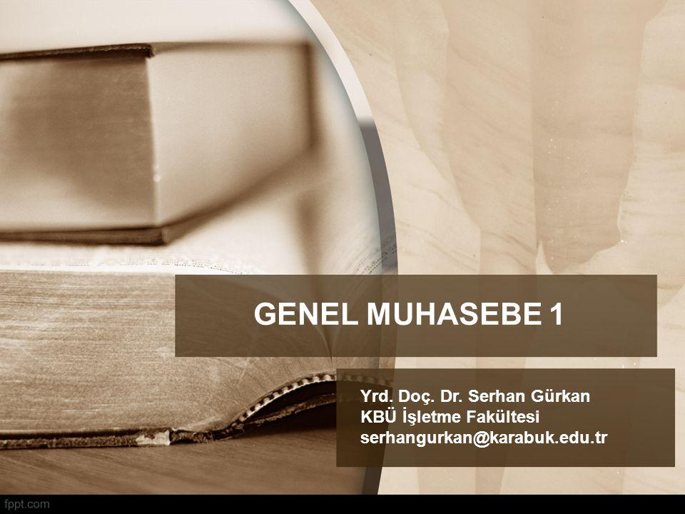 GENEL MUHASEBE 1 Yrd. Doç. Dr. Serhan Gürkan KBÜ İşletme Fakültesi serhangurkan@karabuk.edu.tr