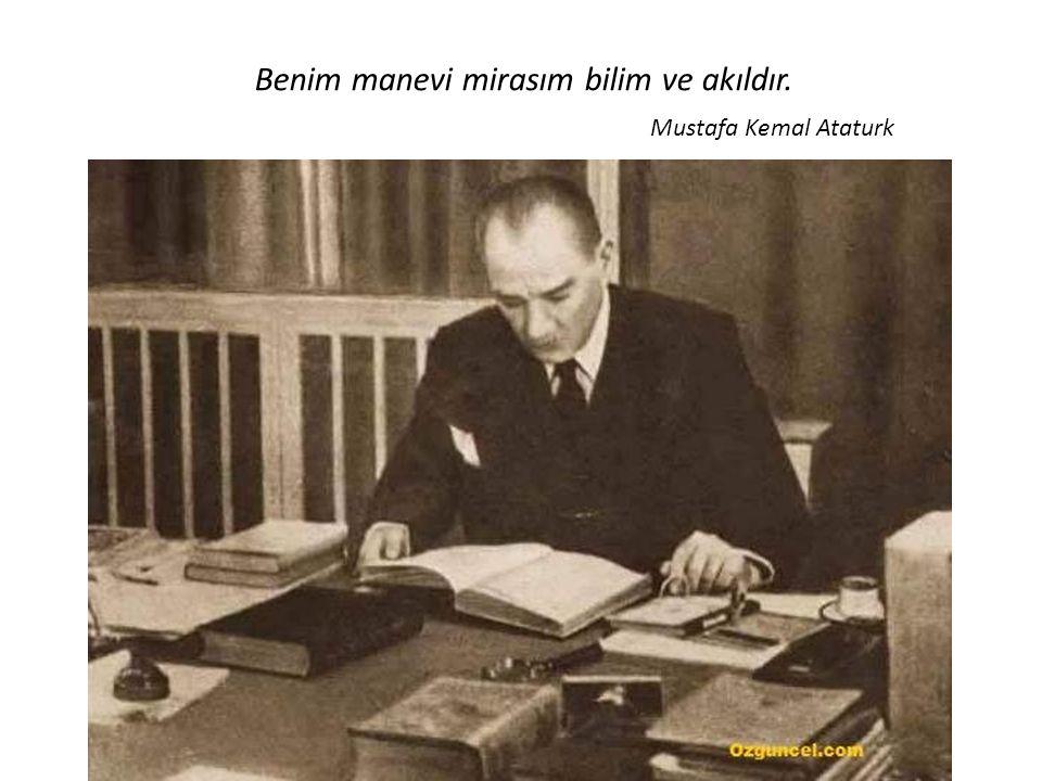 Mustafa Kemal Ataturk Benim manevi mirasım bilim ve akıldır.
