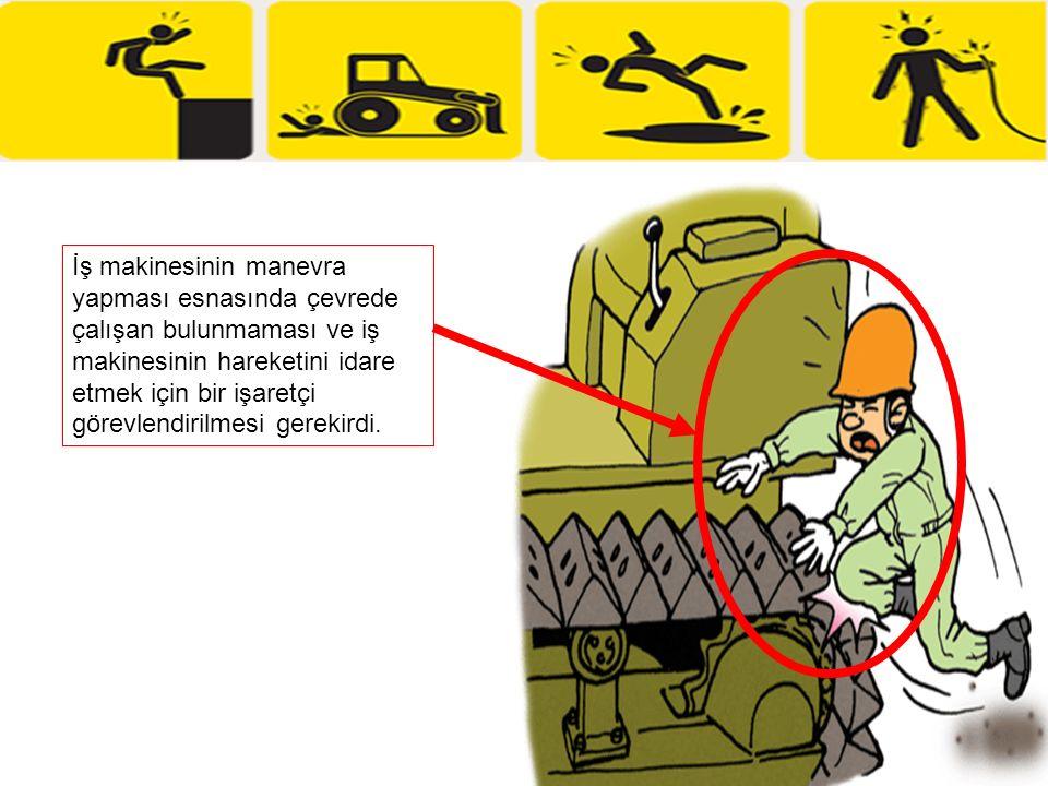 İş makinesinin manevra yapması esnasında çevrede çalışan bulunmaması ve iş makinesinin hareketini idare etmek için bir işaretçi görevlendirilmesi gere