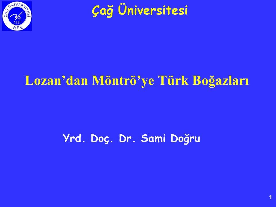 1 Lozan'dan Möntrö'ye Türk Boğazları Yrd. Doç. Dr. Sami Doğru Çağ Üniversitesi