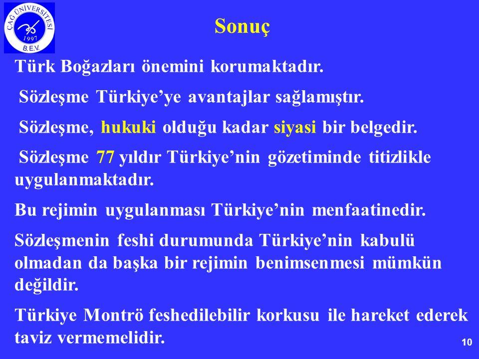 10 Sonuç Türk Boğazları önemini korumaktadır. Sözleşme Türkiye'ye avantajlar sağlamıştır.
